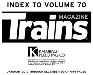 """""""Index to volume 70; Trains Magazine; Kalmbach Publishing Co.; January 2010 through December 2010 - 944 pages"""""""