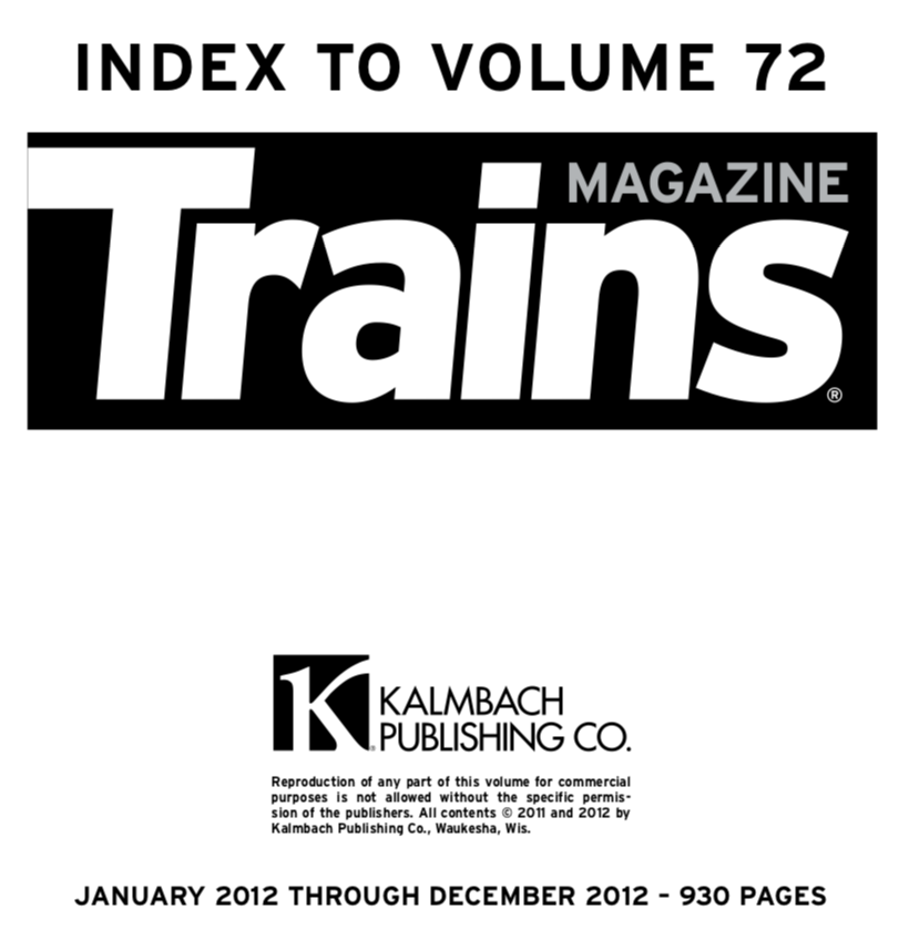 """""""Index to volume 72; Trains Magazine; Kalmbach Publishing Co.; January 2012 through December 2012 - 930 pages"""""""