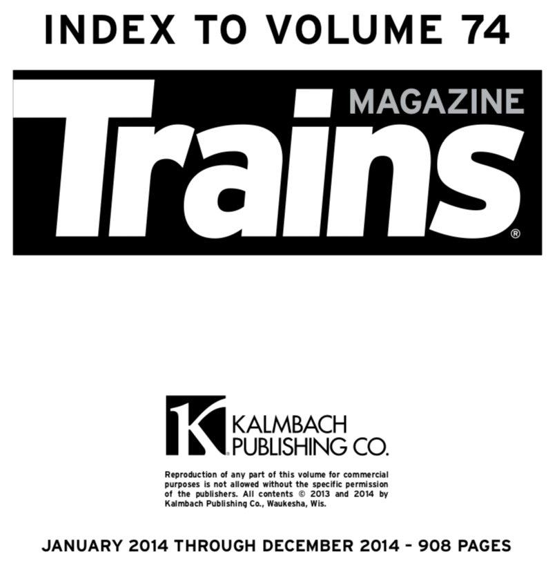"""""""Index to volume 74; Trains Magazine; Kalmbach Publishing Co.; January 2014 through December 2014 - 908 pages"""""""