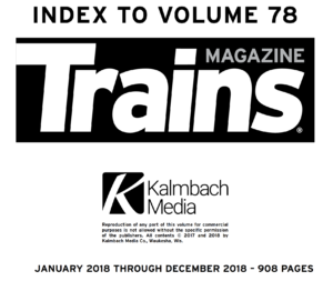 """""""Index to Volume 78; Trains Magazine; Kalmbach Media; January 2018 through December 2018 - 908 pages"""""""