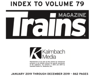 """""""Index to volume 79; Trains Magazine; Kalmbach Media; January 2019 through December 2019 - 862 pages"""""""